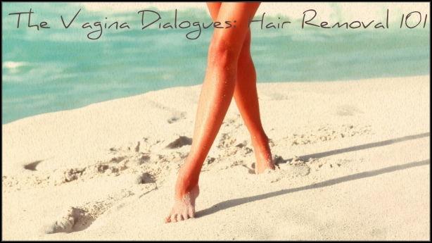 The Vagina Dialogues Hair Removal 101  Discussions With Dao-7520