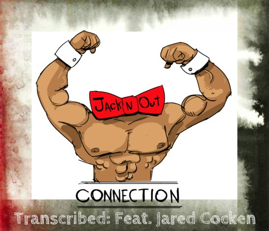 Jack N Out Connection Transcribed Jared
